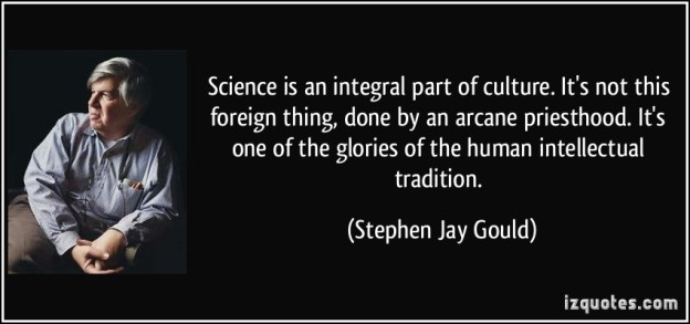 quote-science-is-an-integral-part-of-culture-it-s-not-this-foreign-thing-done-by-an-arcane-priesthood-stephen-jay-gould-74026